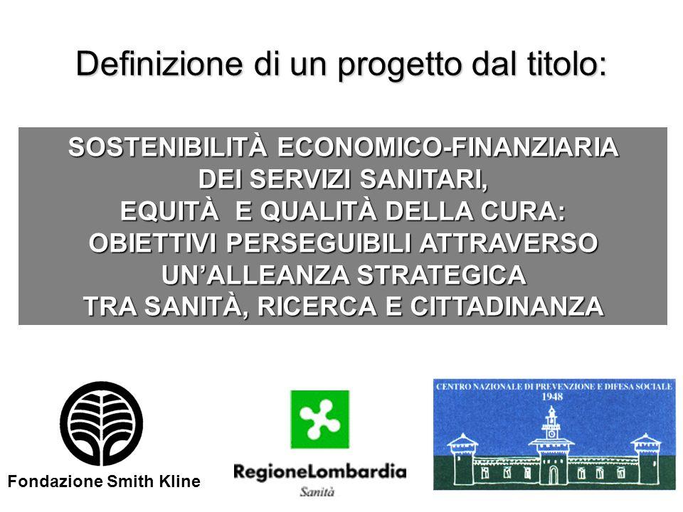 Definizione di un progetto dal titolo: SOSTENIBILITÀ ECONOMICO-FINANZIARIA DEI SERVIZI SANITARI, EQUITÀ E QUALITÀ DELLA CURA: OBIETTIVI PERSEGUIBILI A