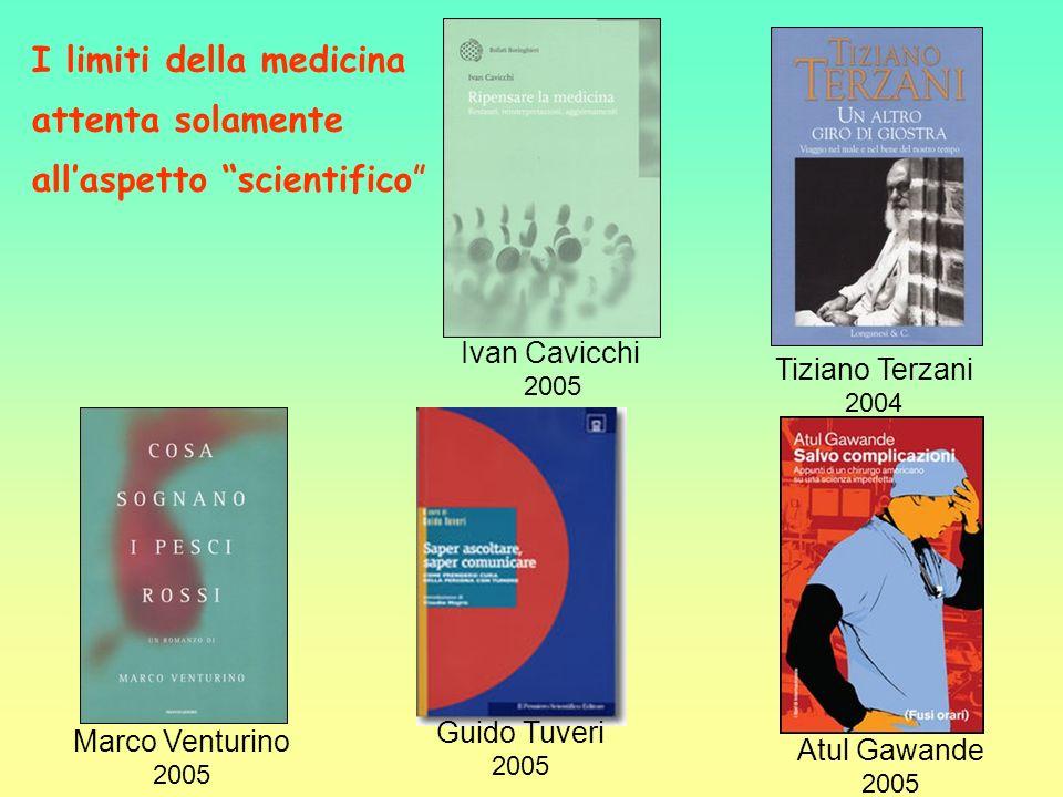 Marco Venturino 2005 Guido Tuveri 2005 Atul Gawande 2005 Tiziano Terzani 2004 Ivan Cavicchi 2005 I limiti della medicina attenta solamente allaspetto