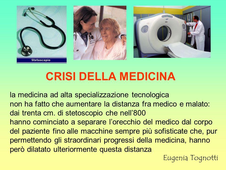 la medicina ad alta specializzazione tecnologica non ha fatto che aumentare la distanza fra medico e malato: dai trenta cm. di stetoscopio che nell800