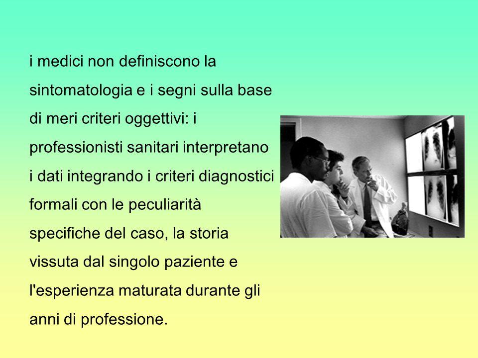 i medici non definiscono la sintomatologia e i segni sulla base di meri criteri oggettivi: i professionisti sanitari interpretano i dati integrando i