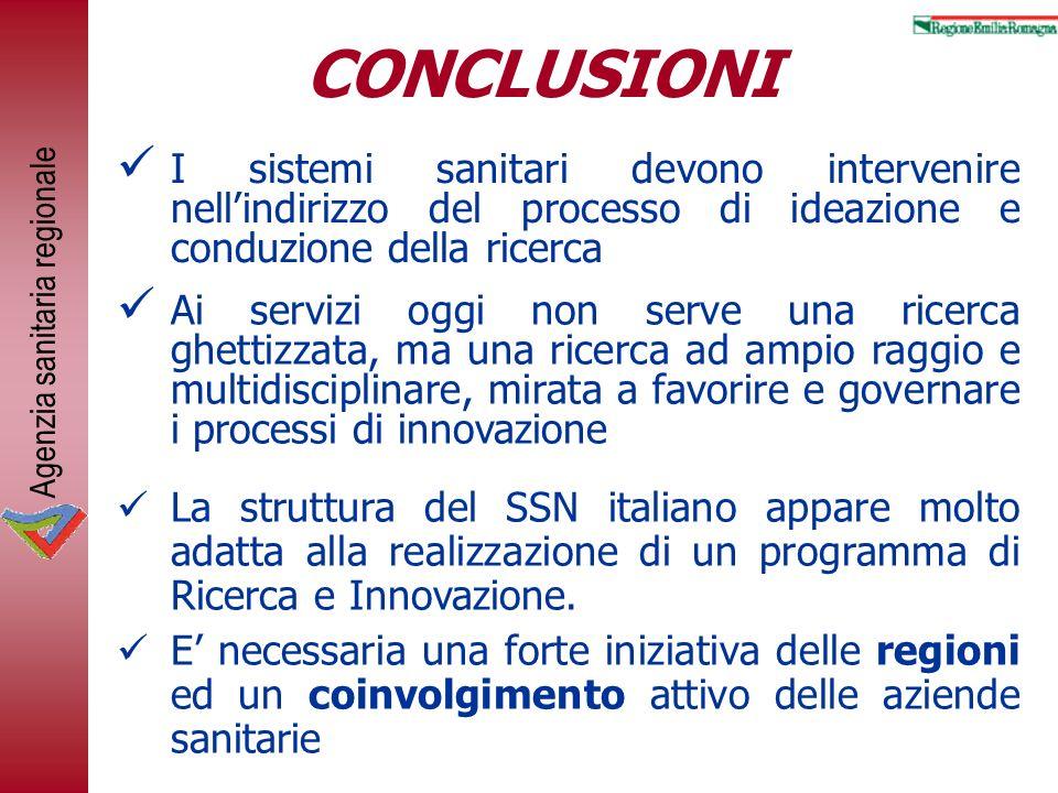 Agenzia sanitaria regionale CONCLUSIONI I sistemi sanitari devono intervenire nellindirizzo del processo di ideazione e conduzione della ricerca Ai se