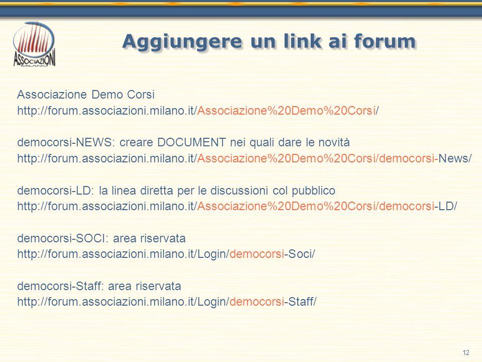 12 Aggiungere un link ai forum Associazione Demo Corsi http://forum.associazioni.milano.it/Associazione%20Demo%20Corsi/ democorsi-NEWS: creare DOCUMEN