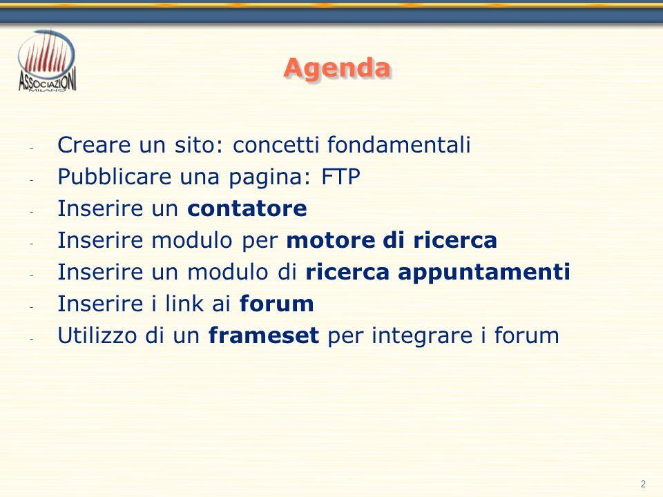 2 - Creare un sito: concetti fondamentali - Pubblicare una pagina: FTP - Inserire un contatore - Inserire modulo per motore di ricerca - Inserire un modulo di ricerca appuntamenti - Inserire i link ai forum - Utilizzo di un frameset per integrare i forum AgendaAgenda