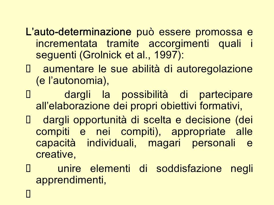 Lauto-determinazione può essere promossa e incrementata tramite accorgimenti quali i seguenti (Grolnick et al., 1997): aumentare le sue abilità di aut