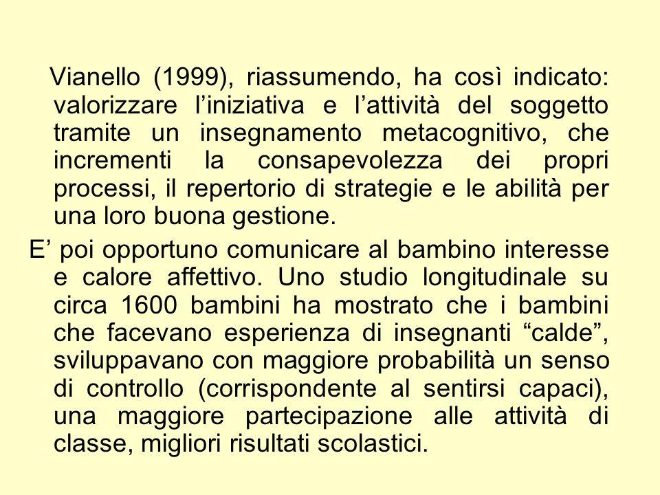 Vianello (1999), riassumendo, ha così indicato: valorizzare liniziativa e lattività del soggetto tramite un insegnamento metacognitivo, che incrementi