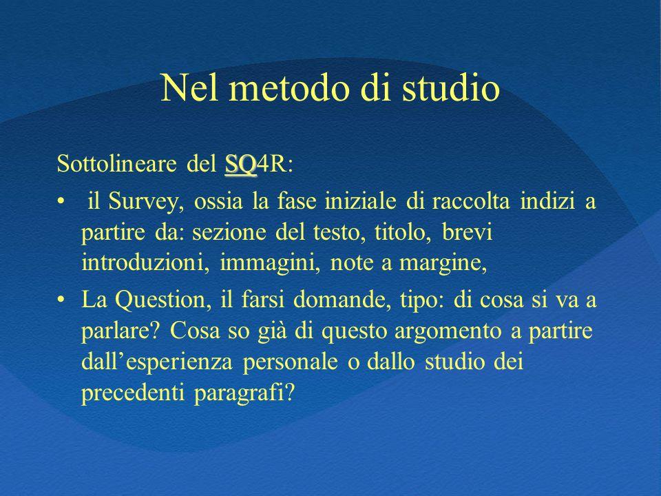 Nel metodo di studio SQ Sottolineare del SQ4R: il Survey, ossia la fase iniziale di raccolta indizi a partire da: sezione del testo, titolo, brevi int