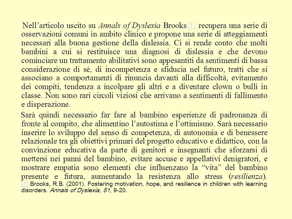 Nellarticolo uscito su Annals of Dyslexia Brooks[1] recupera una serie di osservazioni comuni in ambito clinico e propone una serie di atteggiamenti n