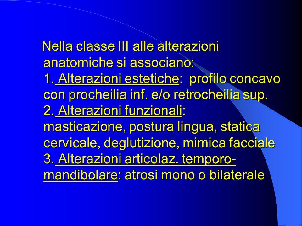 Nella classe III alle alterazioni anatomiche si associano: 1. Alterazioni estetiche: profilo concavo con procheilia inf. e/o retrocheilia sup. 2. Alte