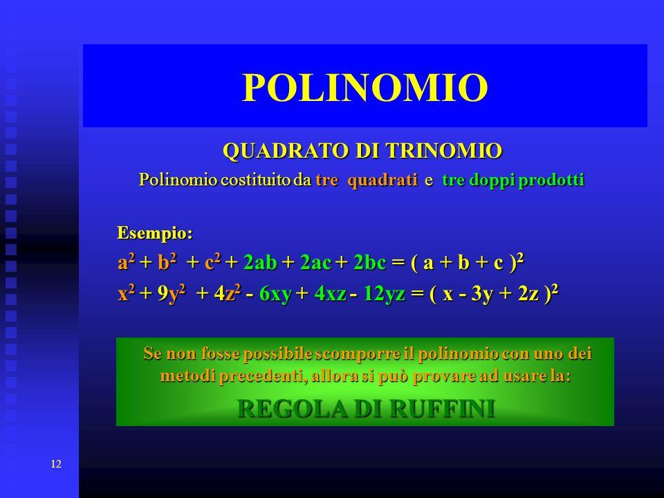 12 POLINOMIO QUADRATO DI TRINOMIO Polinomio costituito da da tre quadrati quadrati e tre doppi prodotti Esempio: a2 a2 a2 a2 + b2 b2 b2 b2 + c2 c2 c2