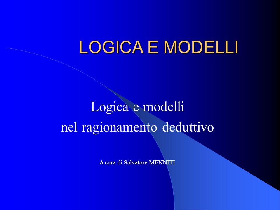 LOGICA E MODELLI Logica e modelli nel ragionamento deduttivo A cura di Salvatore MENNITI