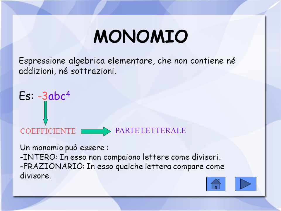 MONOMIO Espressione algebrica elementare, che non contiene né addizioni, né sottrazioni. Es: -3abc 4 COEFFICIENTE PARTE LETTERALE Un monomio può esser