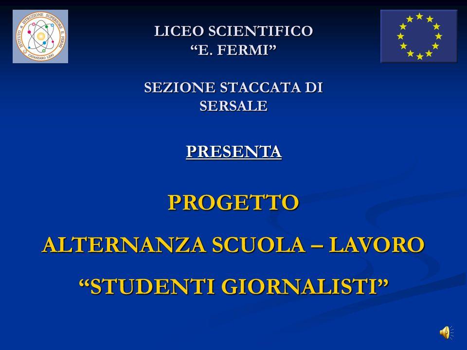 LICEO SCIENTIFICO E. FERMI SEZIONE STACCATA DI SERSALE PRESENTA PROGETTO ALTERNANZA SCUOLA – LAVORO STUDENTI GIORNALISTI