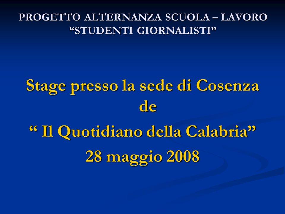 Stage presso la sede di Cosenza de Il Quotidiano della Calabria Il Quotidiano della Calabria 28 maggio 2008 PROGETTO ALTERNANZA SCUOLA – LAVORO STUDEN
