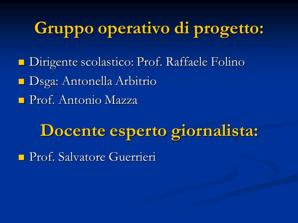 Gruppo operativo di progetto: Dirigente scolastico: Prof. Raffaele Folino Dirigente scolastico: Prof. Raffaele Folino Dsga: Antonella Arbitrio Dsga: A