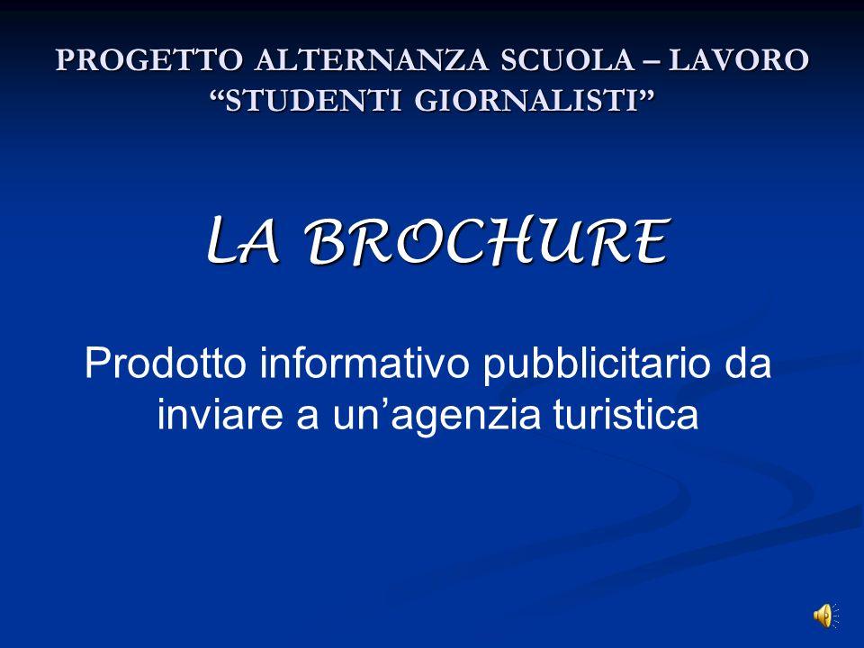 PROGETTO ALTERNANZA SCUOLA – LAVORO STUDENTI GIORNALISTI LA BROCHURE Prodotto informativo pubblicitario da inviare a unagenzia turistica