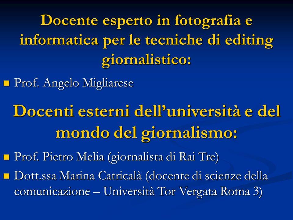 Docente esperto in fotografia e informatica per le tecniche di editing giornalistico: Prof. Angelo Migliarese Prof. Angelo Migliarese Docenti esterni