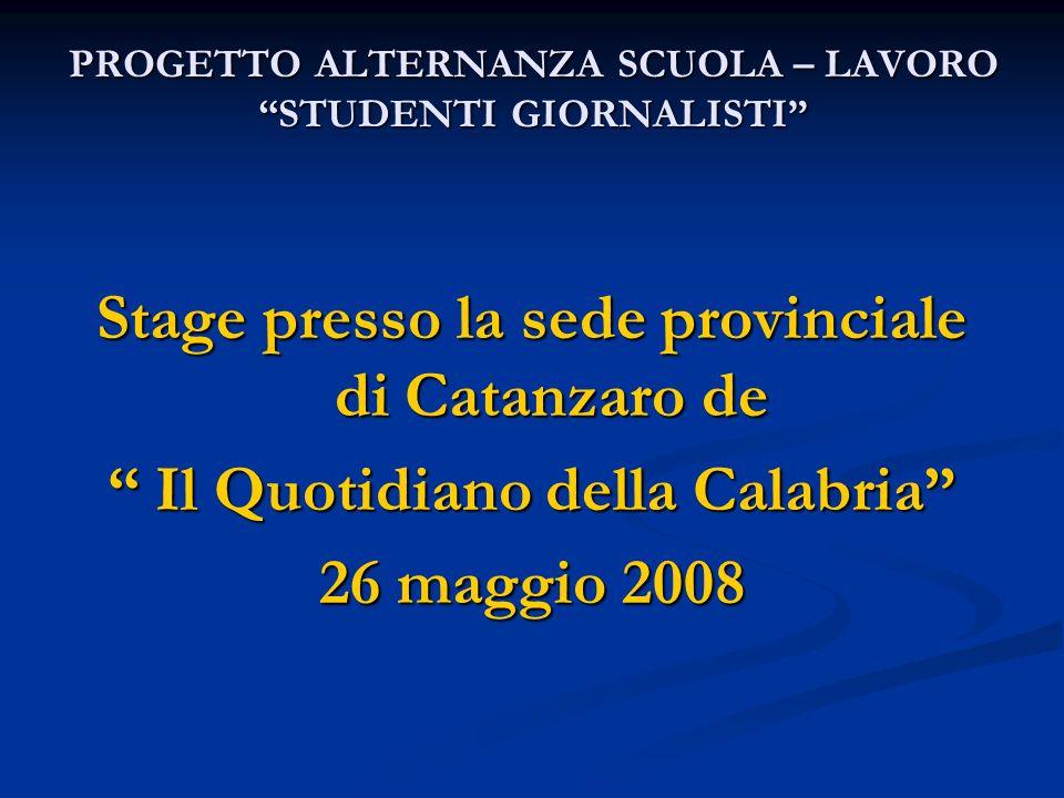 Stage presso la sede provinciale di Catanzaro de Il Quotidiano della Calabria Il Quotidiano della Calabria 26 maggio 2008 PROGETTO ALTERNANZA SCUOLA –