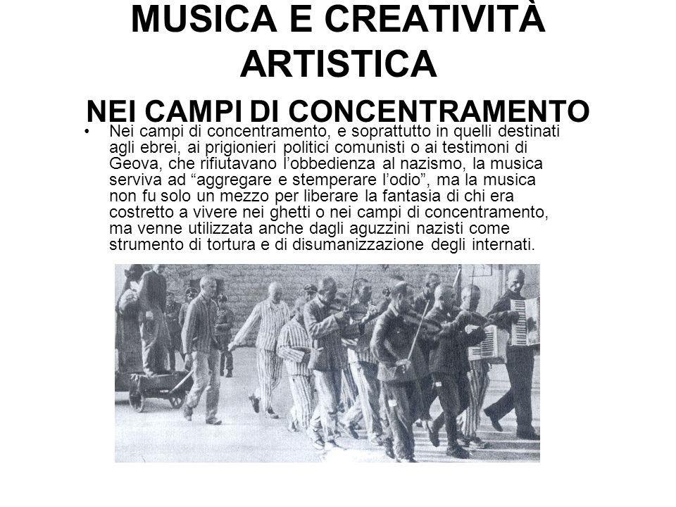 MUSICA E CREATIVITÀ ARTISTICA NEI CAMPI DI CONCENTRAMENTO Nei campi di concentramento, e soprattutto in quelli destinati agli ebrei, ai prigionieri po