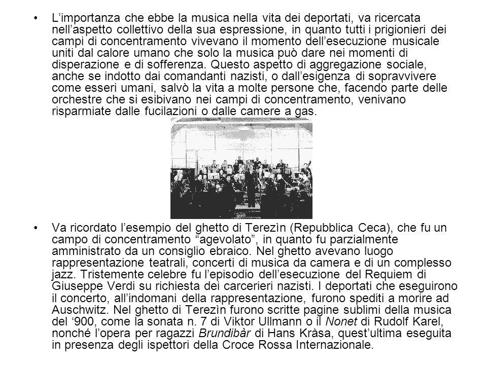 Limportanza che ebbe la musica nella vita dei deportati, va ricercata nellaspetto collettivo della sua espressione, in quanto tutti i prigionieri dei