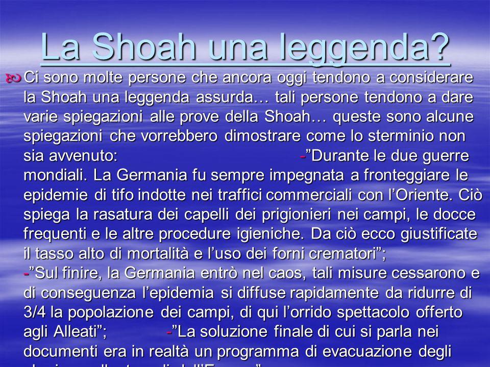13 13 13 La Shoah una leggenda? Ci Ci sono molte persone che ancora oggi tendono a considerare la Shoah una leggenda assurda… tali persone tendono a d