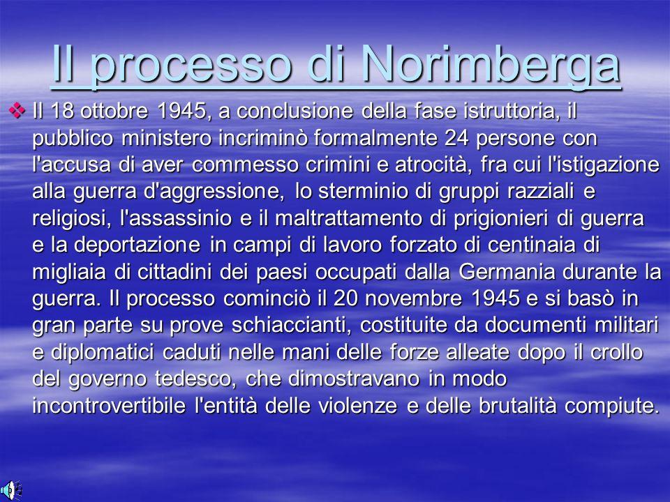 16 16 16 Il processo di Norimberga Il Il 18 ottobre 1945, a conclusione della fase istruttoria, il pubblico ministero incriminò formalmente 24 persone
