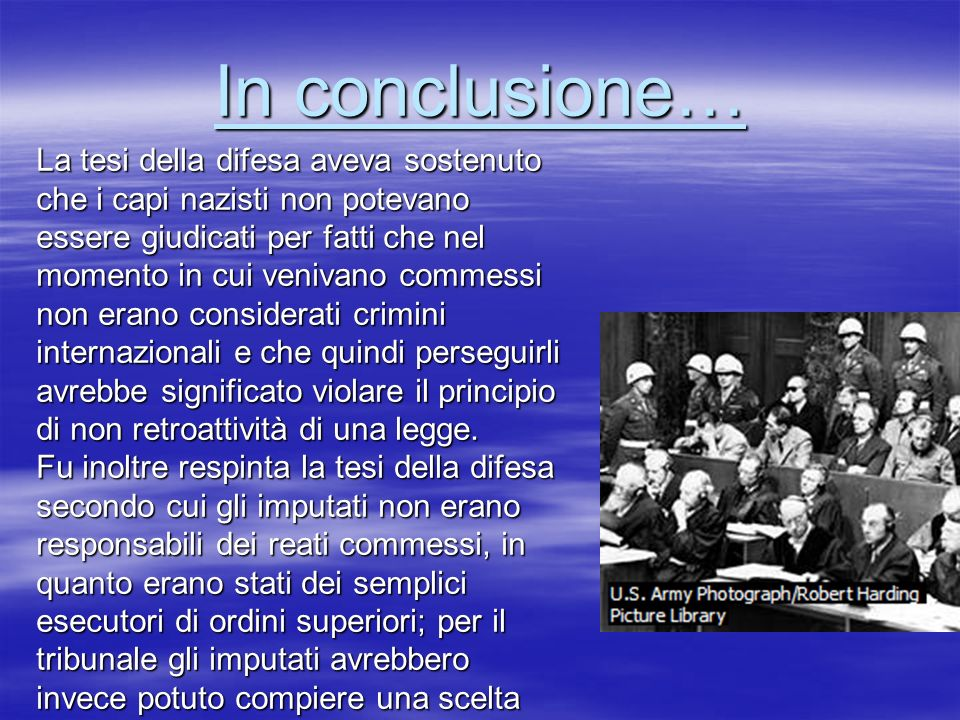 17 17 17 La tesi della difesa aveva sostenuto che i capi nazisti non potevano essere giudicati per fatti che nel momento in cui venivano commessi non