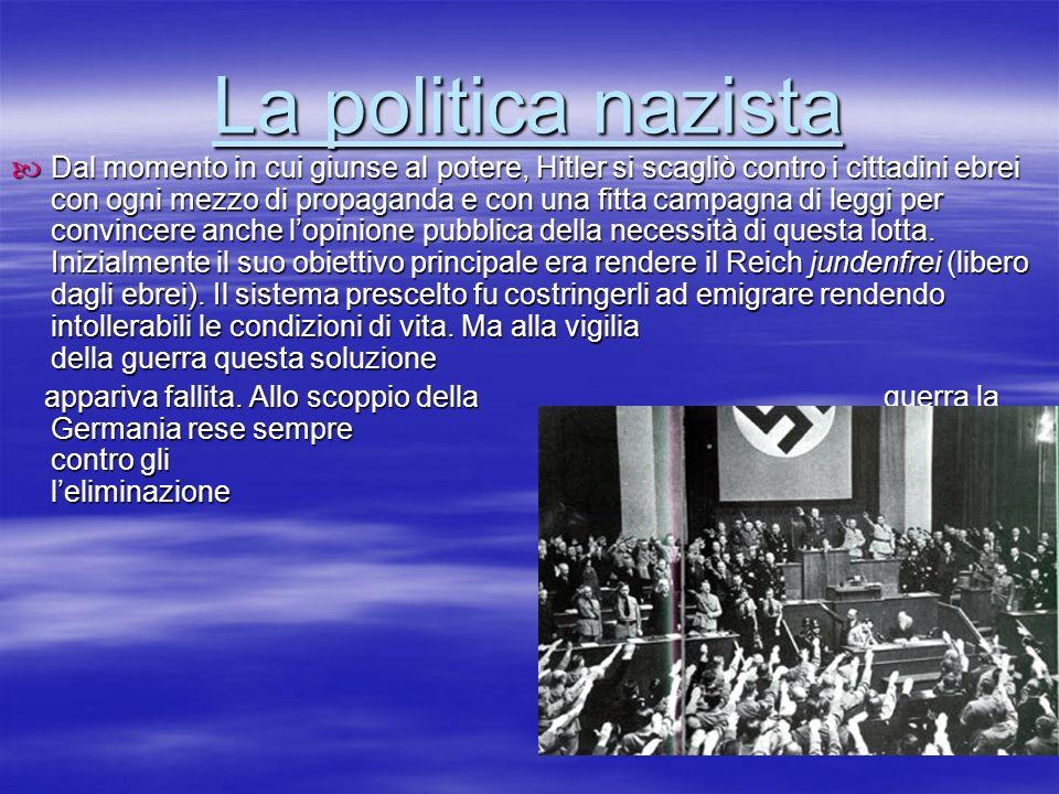 4 4 4 La politica nazista Dal Dal momento in cui giunse al potere, Hitler si scagliò contro i cittadini ebrei con ogni mezzo di propaganda e con una f