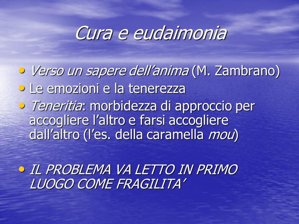 Cura e eudaimonia Verso un sapere dellanima (M. Zambrano) Verso un sapere dellanima (M.