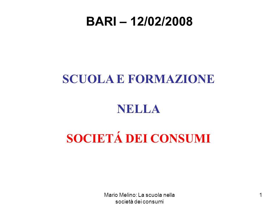 Mario Melino: La scuola nella società dei consumi 1 BARI – 12/02/2008 SCUOLA E FORMAZIONE NELLA SOCIETÁ DEI CONSUMI