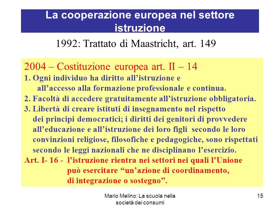 Mario Melino: La scuola nella società dei consumi 15 La cooperazione europea nel settore istruzione 1992: Trattato di Maastricht, art.