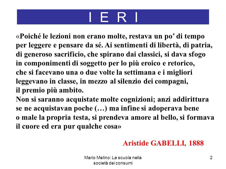 Mario Melino: La scuola nella società dei consumi 2 I E R I «Poiché le lezioni non erano molte, restava un po di tempo per leggere e pensare da sé.