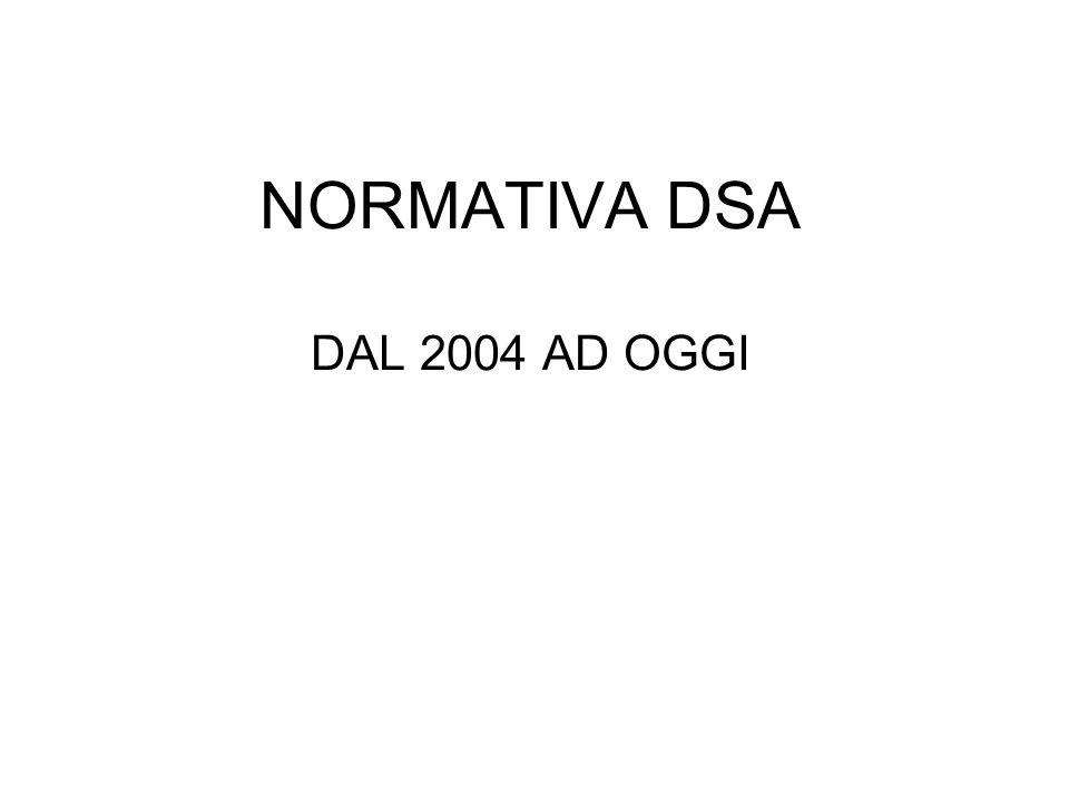 NORMATIVA DSA DAL 2004 AD OGGI