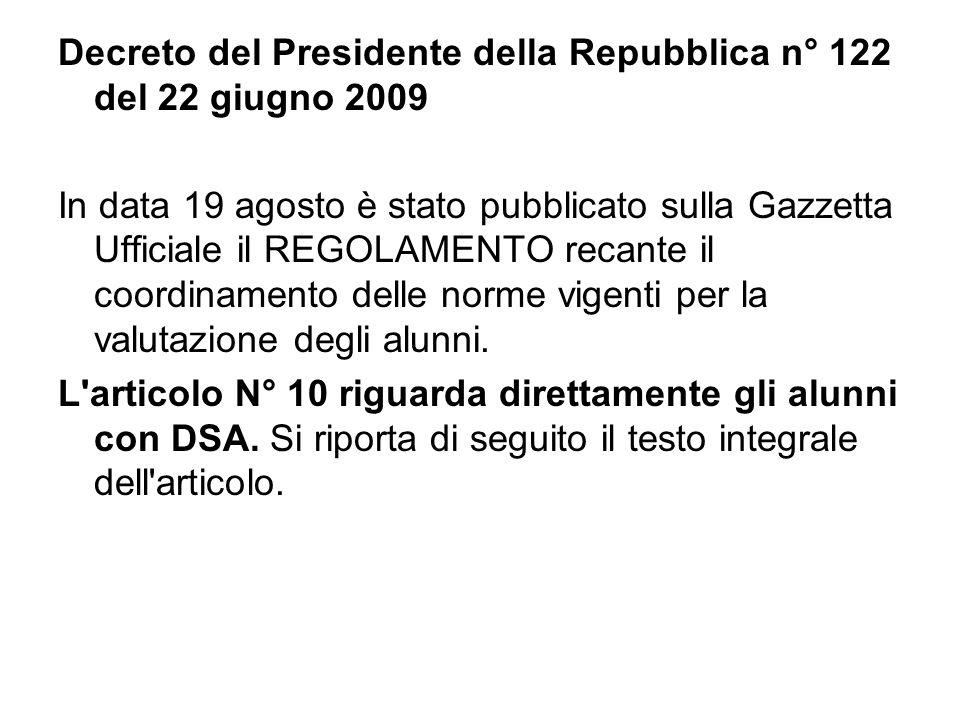 Decreto del Presidente della Repubblica n° 122 del 22 giugno 2009 In data 19 agosto è stato pubblicato sulla Gazzetta Ufficiale il REGOLAMENTO recante il coordinamento delle norme vigenti per la valutazione degli alunni.