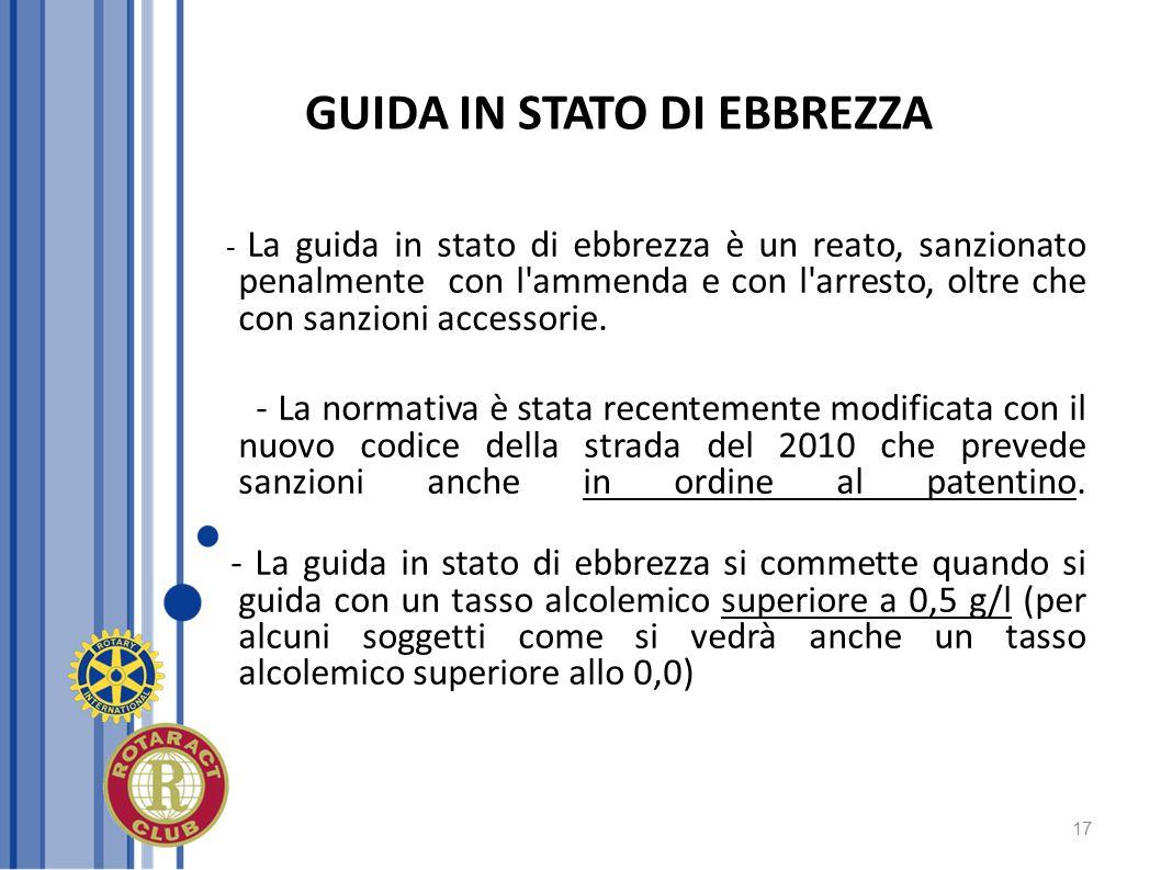 17 GUIDA IN STATO DI EBBREZZA - La guida in stato di ebbrezza è un reato, sanzionato penalmente con l'ammenda e con l'arresto, oltre che con sanzioni