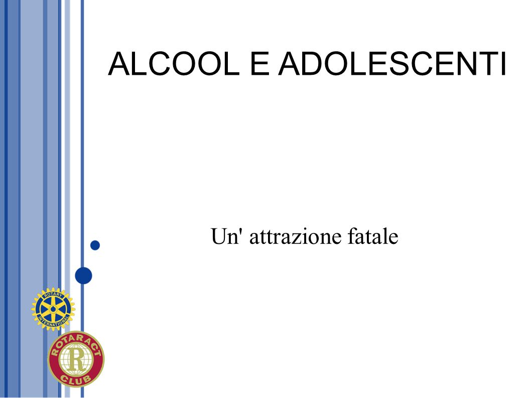 BING DRINKING La popolazione più a rischio è quella compresa tra 18 e 24 anni.