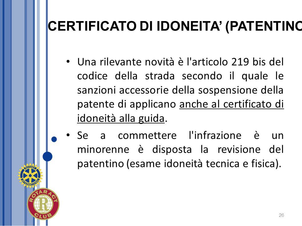 26 Una rilevante novità è l'articolo 219 bis del codice della strada secondo il quale le sanzioni accessorie della sospensione della patente di applic