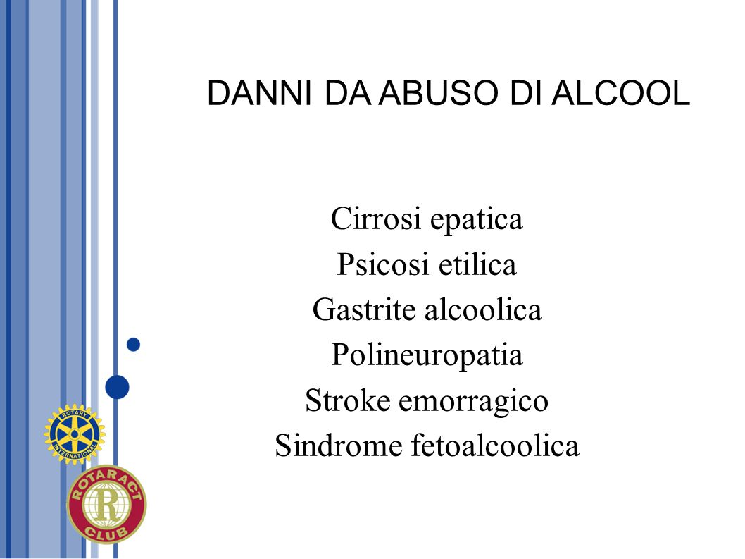 DANNI DA ABUSO DI ALCOOL Cirrosi epatica Psicosi etilica Gastrite alcoolica Polineuropatia Stroke emorragico Sindrome fetoalcoolica