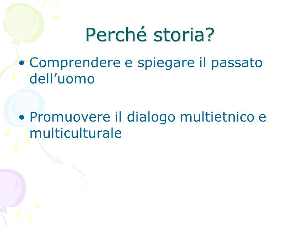 Perché storia? Comprendere e spiegare il passato delluomo Promuovere il dialogo multietnico e multiculturale