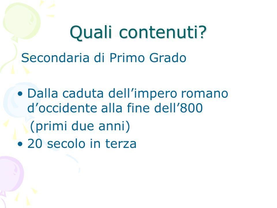 Quali contenuti? Secondaria di Primo Grado Dalla caduta dellimpero romano doccidente alla fine dell800 (primi due anni) 20 secolo in terza
