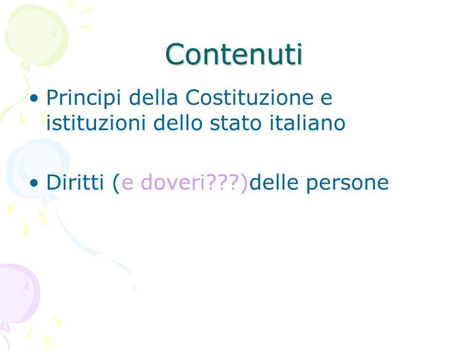 Contenuti Principi della Costituzione e istituzioni dello stato italiano Diritti (e doveri???)delle persone