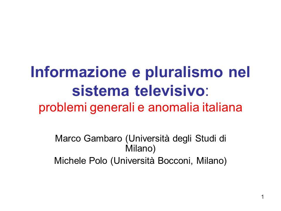 1 Informazione e pluralismo nel sistema televisivo: problemi generali e anomalia italiana Marco Gambaro (Università degli Studi di Milano) Michele Pol