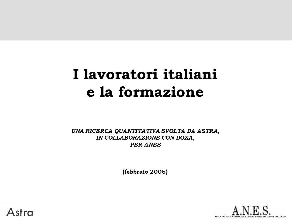 I lavoratori italiani e la formazione UNA RICERCA QUANTITATIVA SVOLTA DA ASTRA, IN COLLABORAZIONE CON DOXA, PER ANES (febbraio 2005)