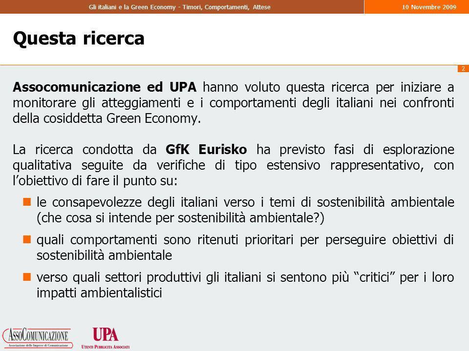 2 Gli italiani e la Green Economy - Timori, Comportamenti, Attese10 Novembre 2009 Questa ricerca Assocomunicazione ed UPA hanno voluto questa ricerca per iniziare a monitorare gli atteggiamenti e i comportamenti degli italiani nei confronti della cosiddetta Green Economy.