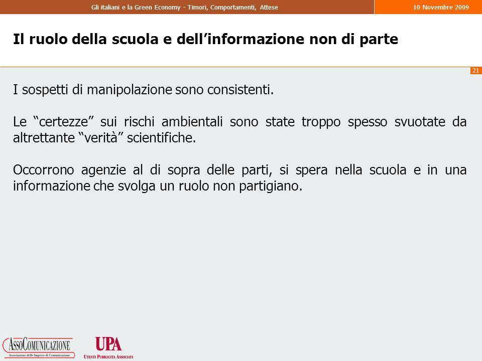 21 Gli italiani e la Green Economy - Timori, Comportamenti, Attese10 Novembre 2009 Il ruolo della scuola e dellinformazione non di parte I sospetti di manipolazione sono consistenti.