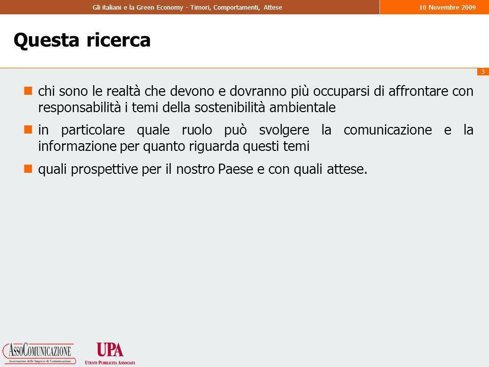 4 Gli italiani e la Green Economy - Timori, Comportamenti, Attese10 Novembre 2009 Aspetti di metodo La ricerca ha previsto una fase esplorativo-qualitativa seguita da unindagine estensiva-rappresentativa.