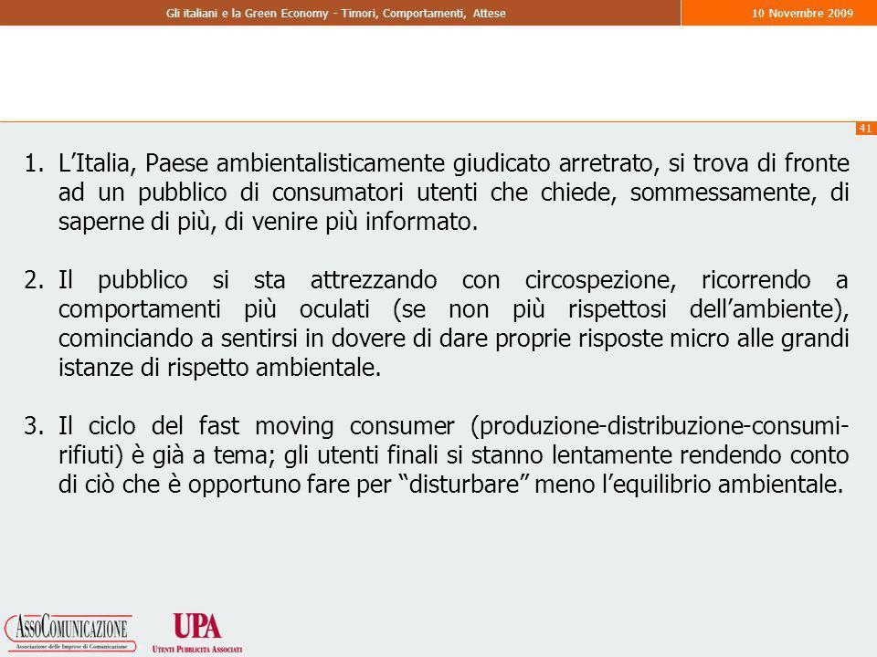 41 Gli italiani e la Green Economy - Timori, Comportamenti, Attese10 Novembre 2009 1.LItalia, Paese ambientalisticamente giudicato arretrato, si trova di fronte ad un pubblico di consumatori utenti che chiede, sommessamente, di saperne di più, di venire più informato.