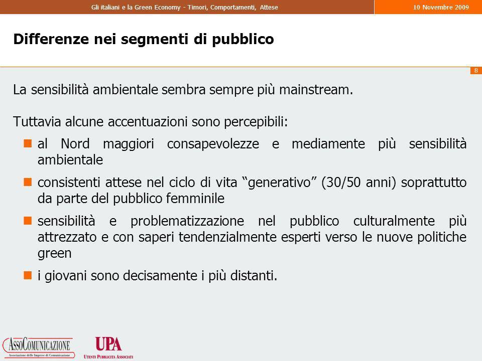8 Gli italiani e la Green Economy - Timori, Comportamenti, Attese10 Novembre 2009 Differenze nei segmenti di pubblico La sensibilità ambientale sembra sempre più mainstream.