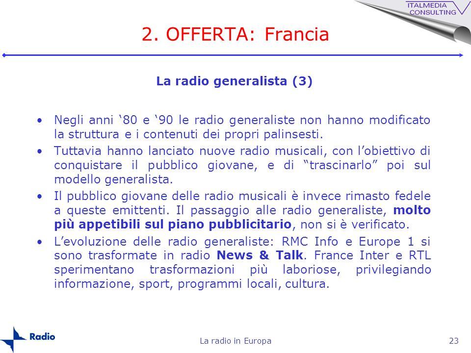 La radio in Europa23 2. OFFERTA: Francia Negli anni 80 e 90 le radio generaliste non hanno modificato la struttura e i contenuti dei propri palinsesti