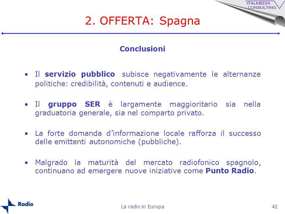 La radio in Europa42 2. OFFERTA: Spagna Il servizio pubblico subisce negativamente le alternanze politiche: credibilità, contenuti e audience. Il grup