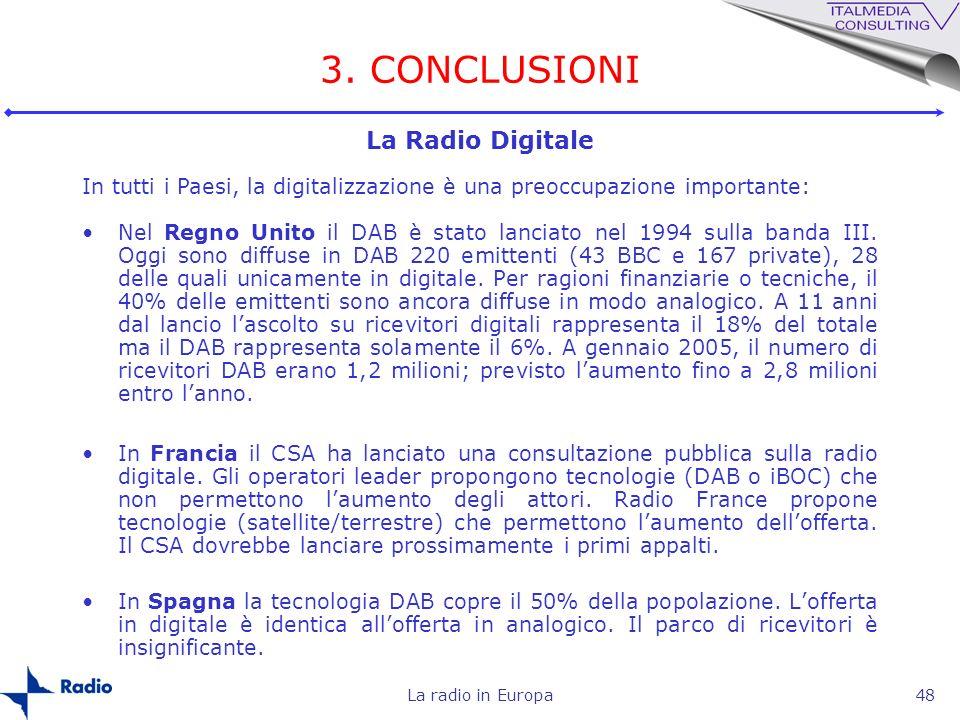 La radio in Europa48 3. CONCLUSIONI La Radio Digitale In tutti i Paesi, la digitalizzazione è una preoccupazione importante: Nel Regno Unito il DAB è